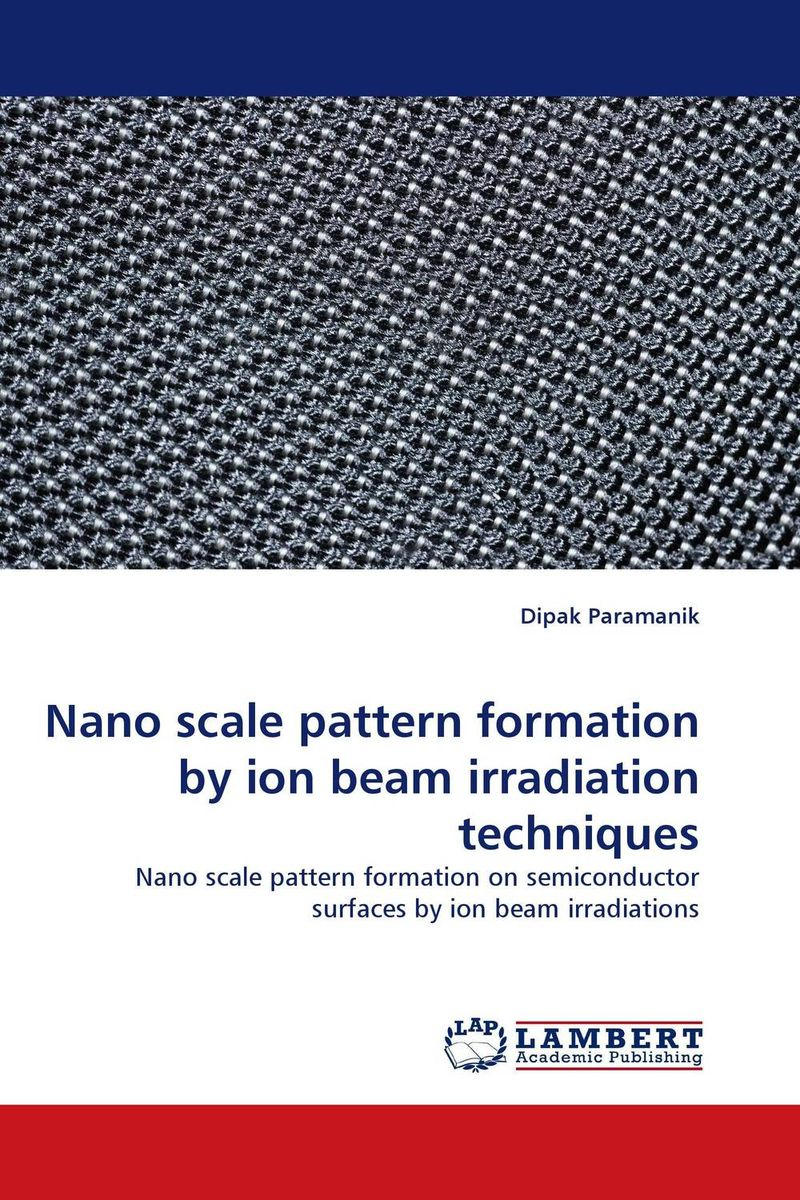 Nano scale pattern formation by ion beam irradiation techniques jai prakash embedded metal nanoparticles by ion beam mixing