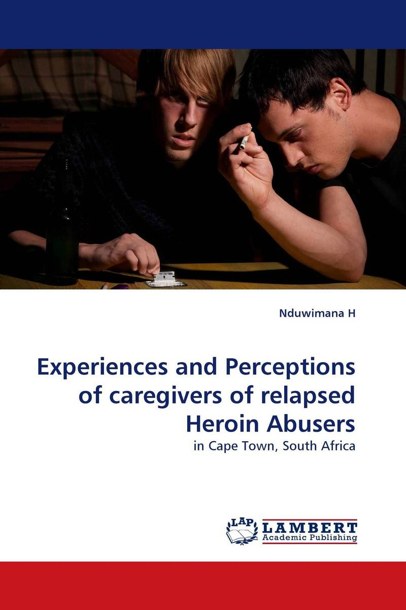 Experiences and Perceptions of caregivers of relapsed Heroin Abusers psychiatric rehabilitation