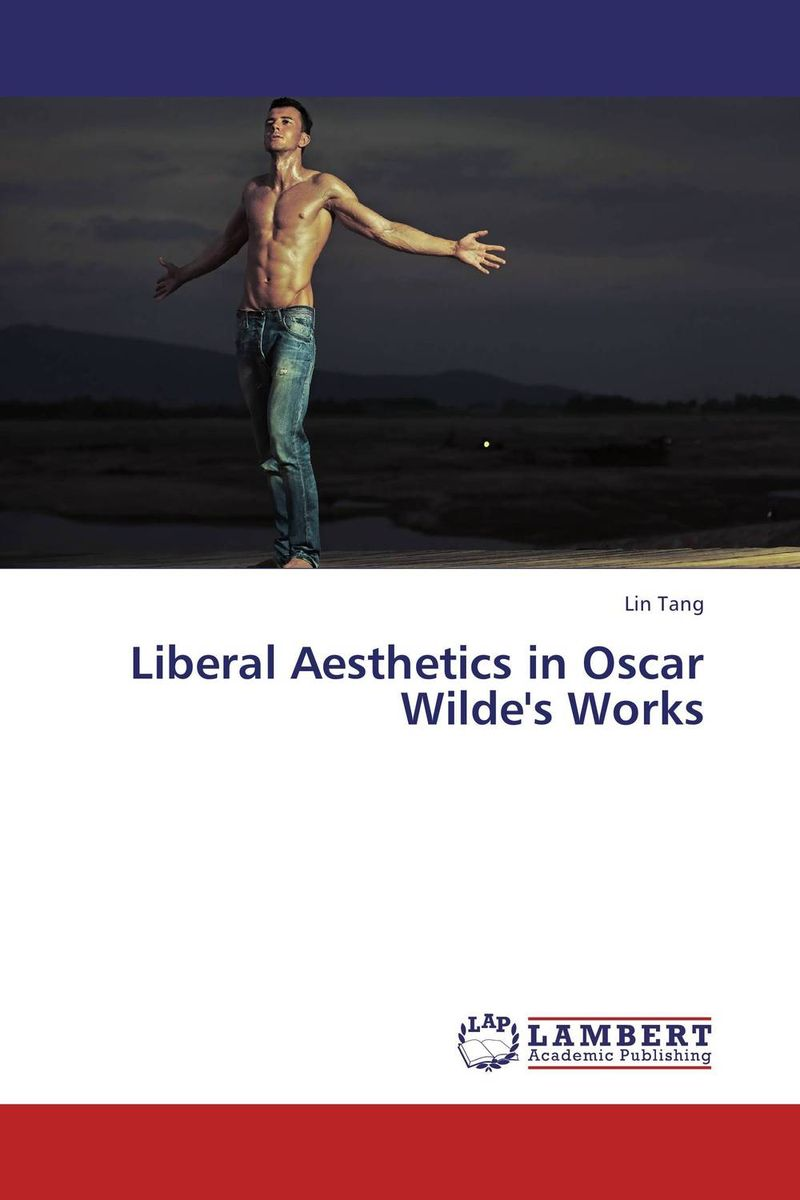 Liberal Aesthetics in Oscar Wilde's Works the best of oscar wilde selected plays and writings