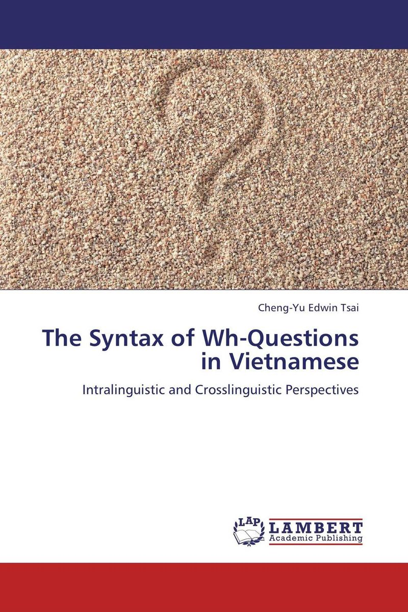 The Syntax of Wh-Questions in Vietnamese cheng yu edwin tsai the syntax of wh questions in vietnamese