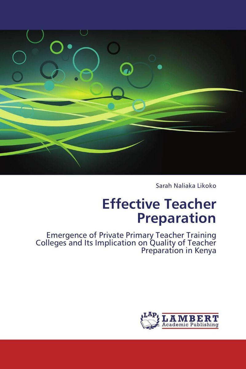 Effective Teacher Preparation sarah naliaka likoko effective teacher preparation page 10