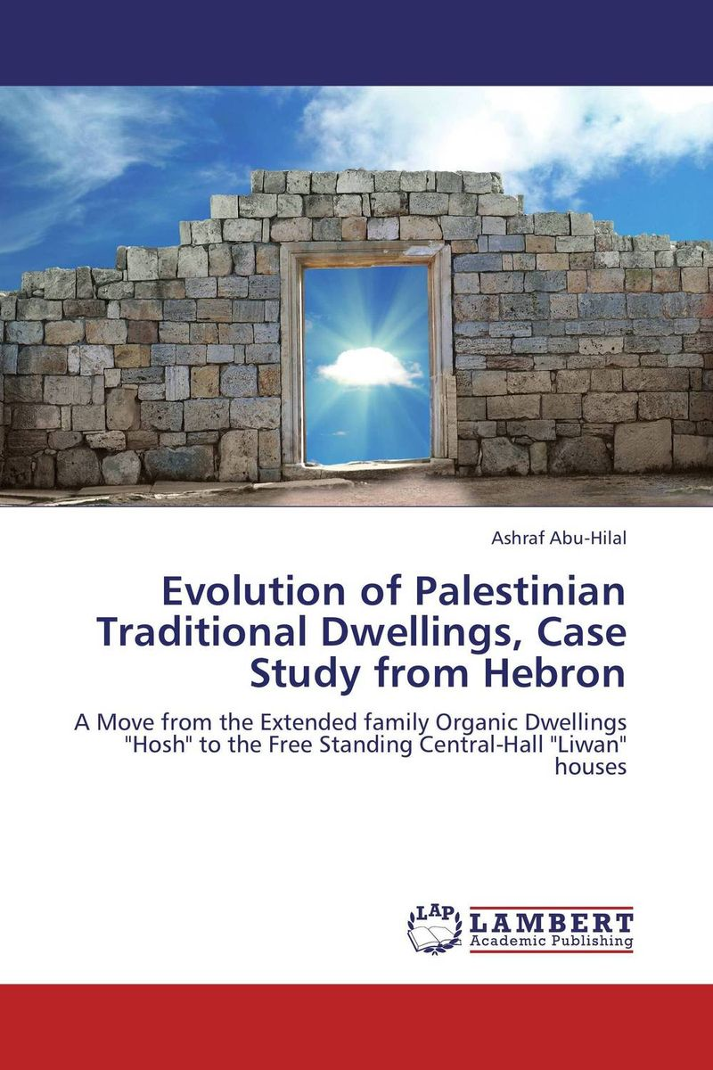Evolution of Palestinian Traditional Dwellings, Case Study from Hebron eka devidze the first dwellings
