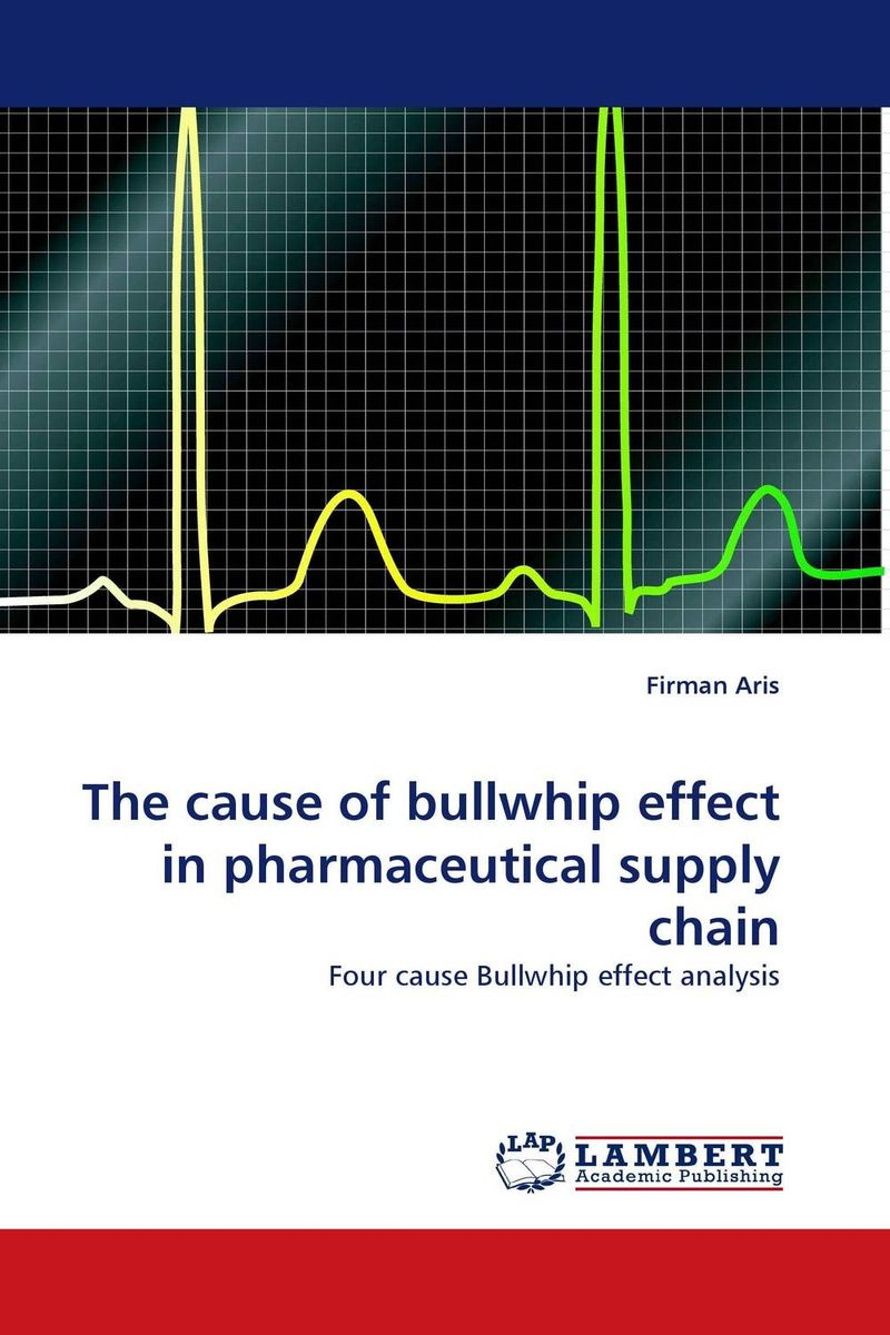 The cause of bullwhip effect in pharmaceutical supply chain krystel castillo villar supply chain network design including the cost of quality