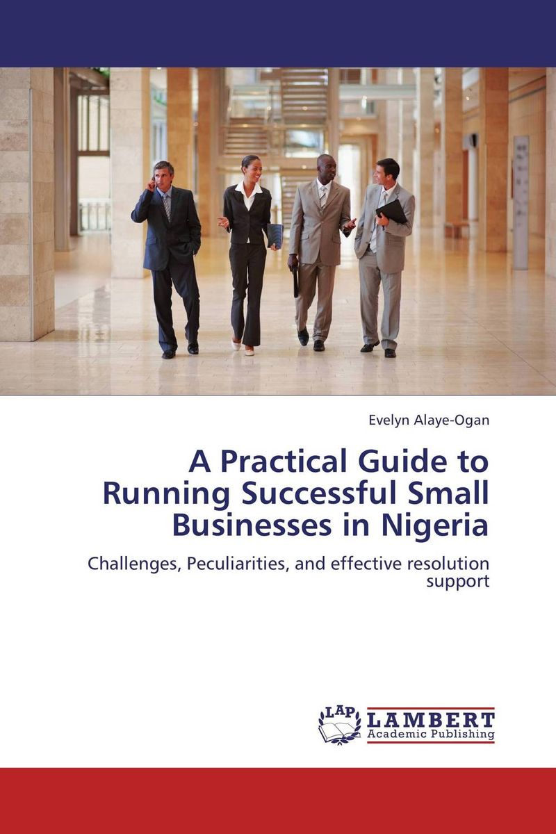 A Practical Guide to Running Successful Small Businesses in Nigeria ard pieter man de alliances an executive guide to designing successful strategic partnerships