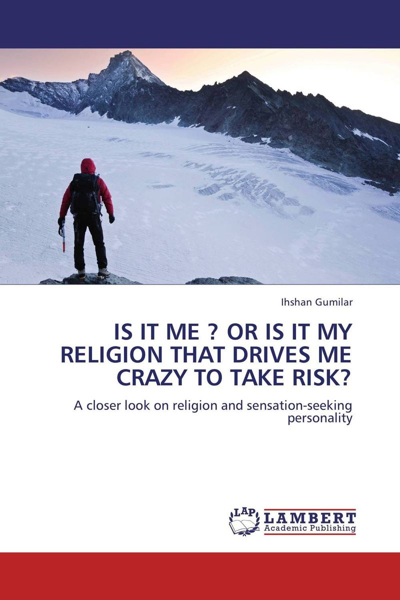 IS IT ME ? OR IS IT MY RELIGION THAT DRIVES ME CRAZY TO TAKE RISK? rich is a religion