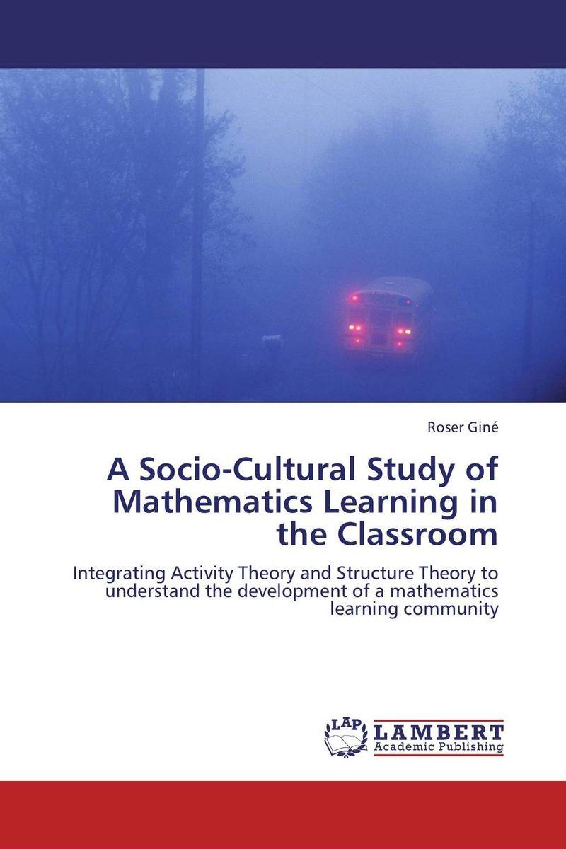 A Socio-Cultural Study of Mathematics Learning in the Classroom abhaya kumar naik socio economic impact of industrialisation