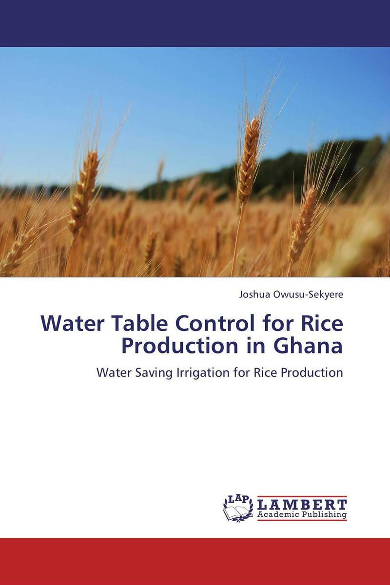 Water Table Control for Rice Production in Ghana matthew oluwasanmi sedowo rice production in the tropics a panacea for poverty and hunger