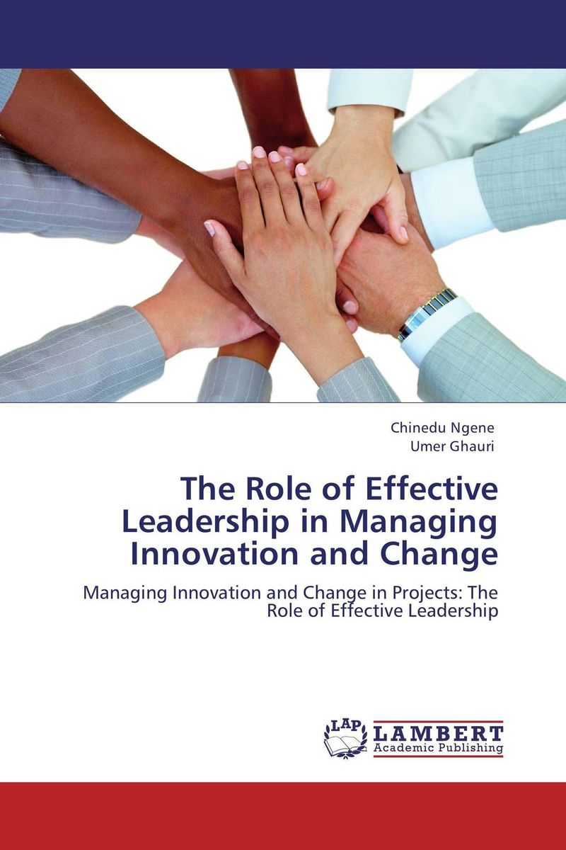 The Role of Effective Leadership in Managing Innovation and Change cheryl cran the art of change leadership