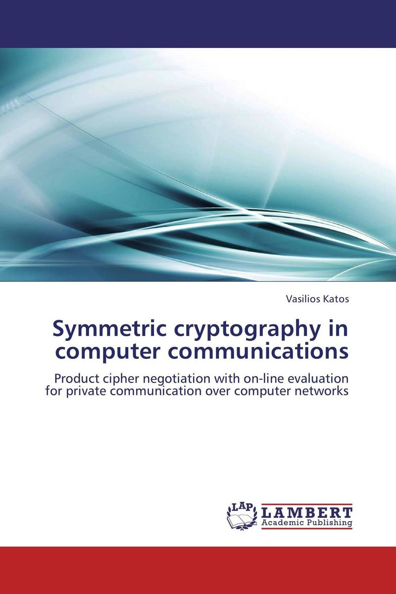 Symmetric cryptography in computer communications new methods in symmetric cryptanalysis