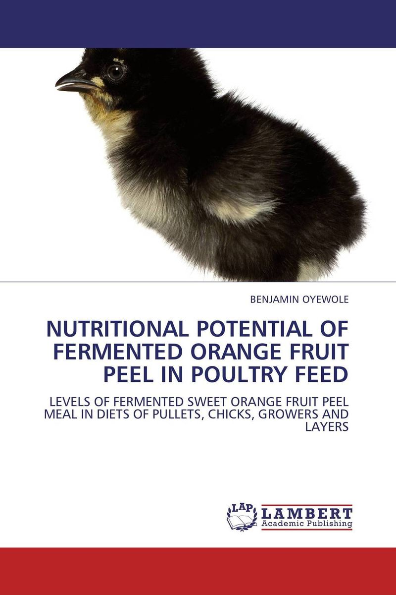 NUTRITIONAL POTENTIAL OF FERMENTED ORANGE FRUIT PEEL IN POULTRY FEED an evaluation of water hyacinth meal as a feedstuff for pullet chicks