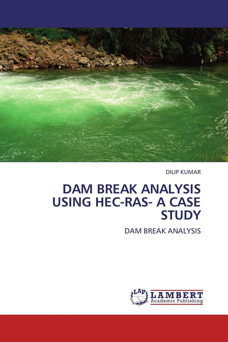 DAM BREAK ANALYSIS USING HEC-RAS- A CASE STUDY dilip kumar dam break analysis using hec ras a case study
