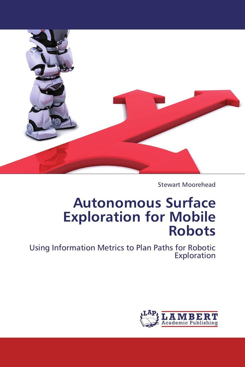 Autonomous Surface Exploration for Mobile Robots adaptive navigation and motion planning for autonomous mobile robots