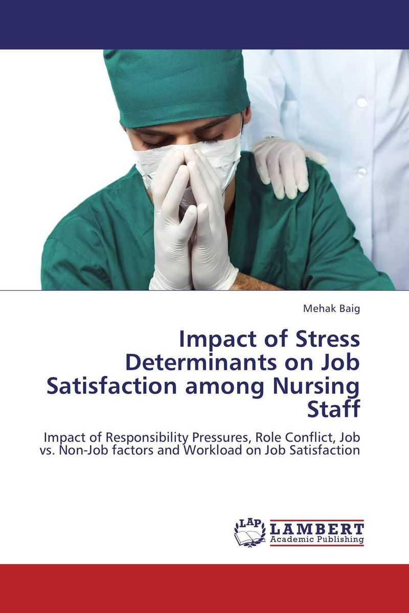 Impact of Stress Determinants on Job Satisfaction among Nursing Staff dr ripudaman singh mrs arihant kaur bhalla and er indpreet kaur stress among bank employees