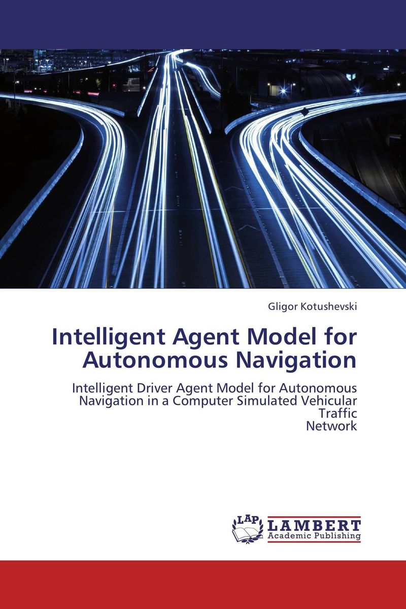 Intelligent Agent Model for Autonomous Navigation kamaljeet kaur and gursimranjit singh crtp performance for voip traffic over ieee 802 11