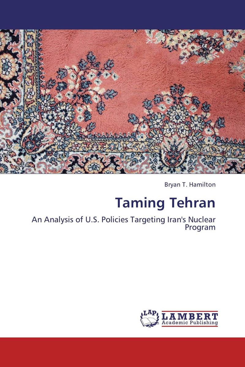 Taming Tehran iran what everyone needs to know