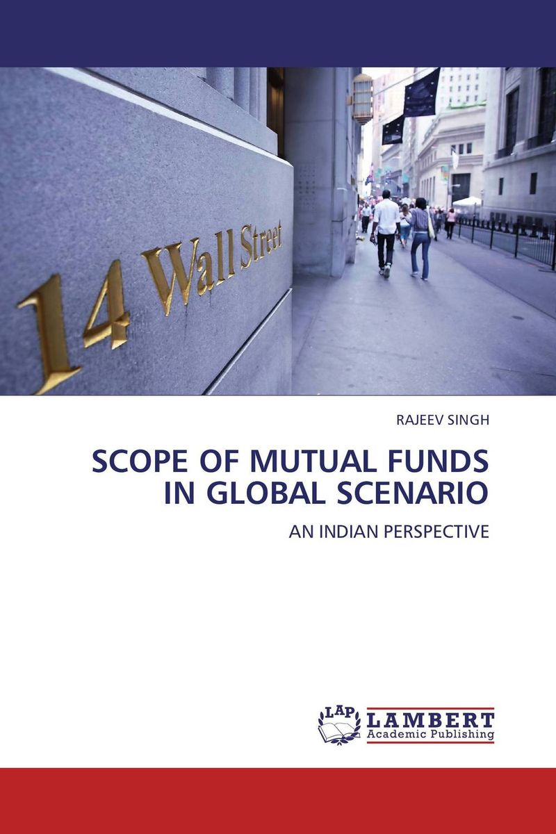 SCOPE OF MUTUAL FUNDS IN GLOBAL SCENARIO john haslem a mutual funds portfolio structures analysis management and stewardship