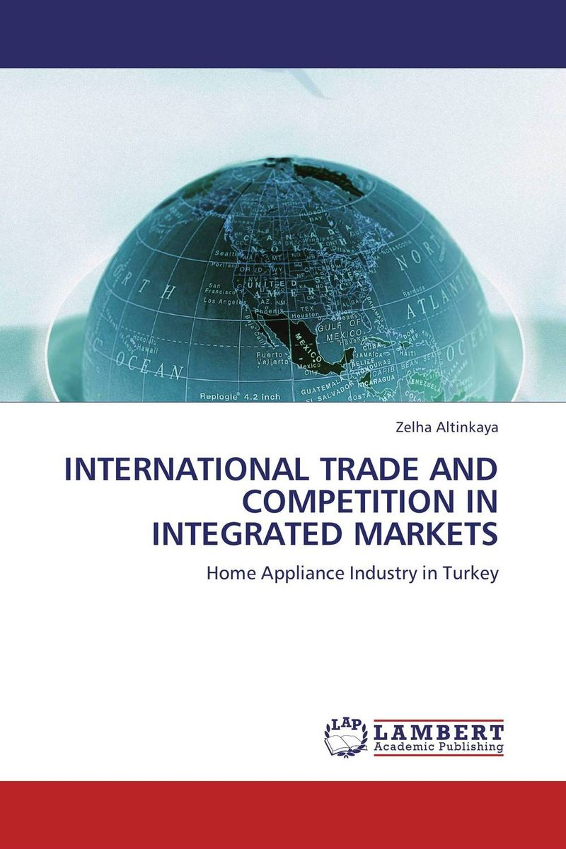 INTERNATIONAL TRADE AND COMPETITION IN INTEGRATED MARKETS the regulation of the state in competitive markets in the eu