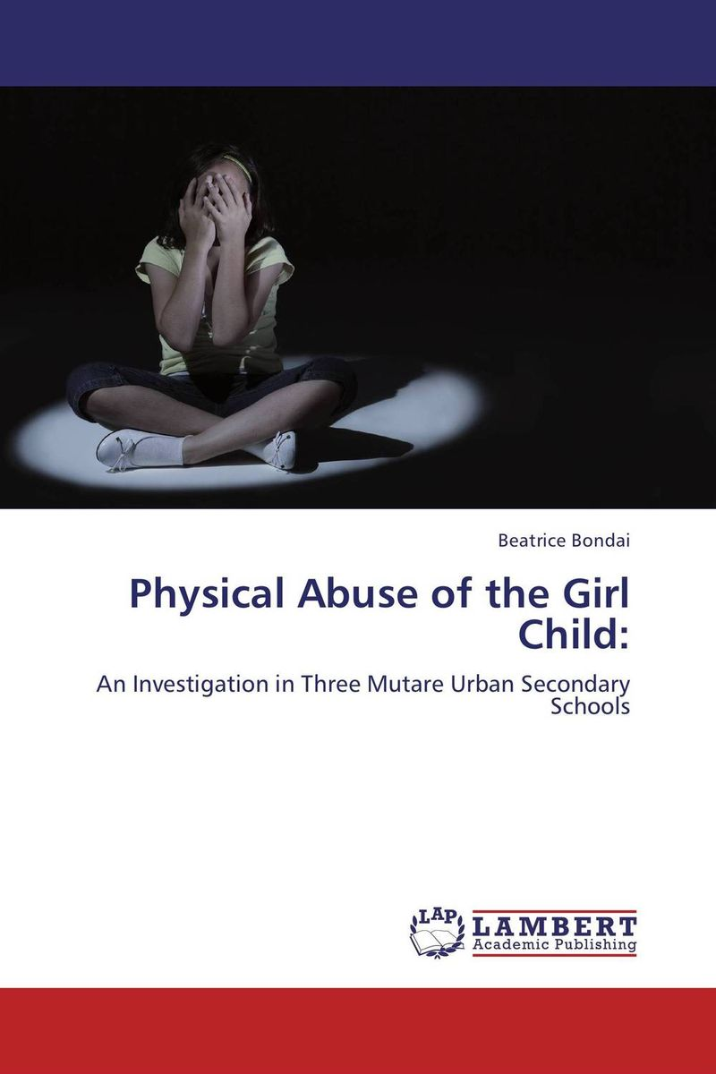 Physical Abuse of the Girl Child: gil violence against children – physical child abuse in the united states