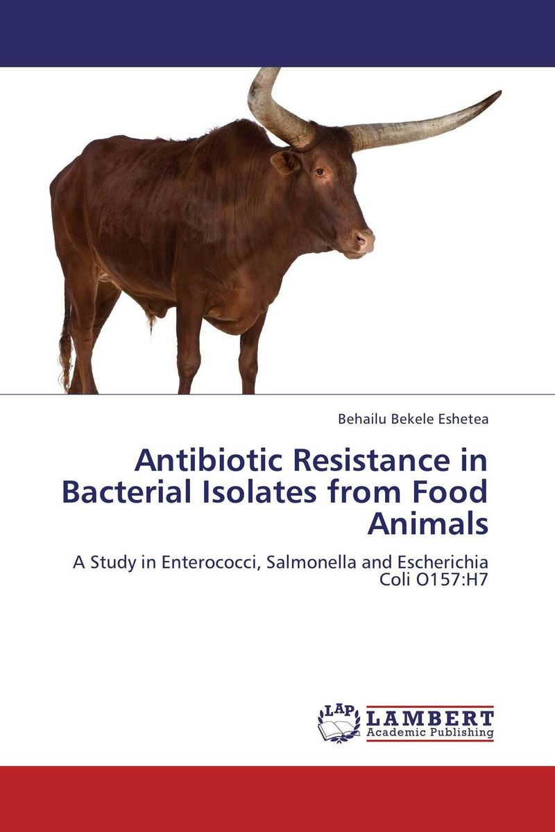 Antibiotic Resistance in Bacterial Isolates from Food Animals купить