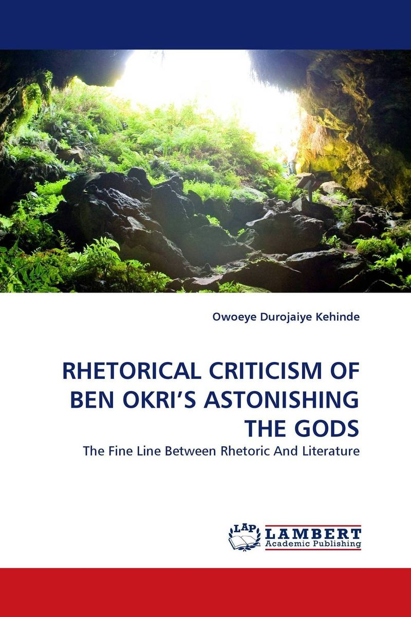 RHETORICAL CRITICISM OF BEN OKRI'S ASTONISHING THE GODS the critic