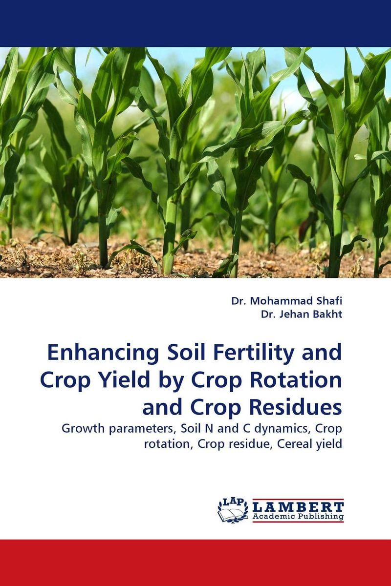 Enhancing Soil Fertility and Crop Yield by Crop Rotation and Crop Residues opportunities for and constraints on crop production