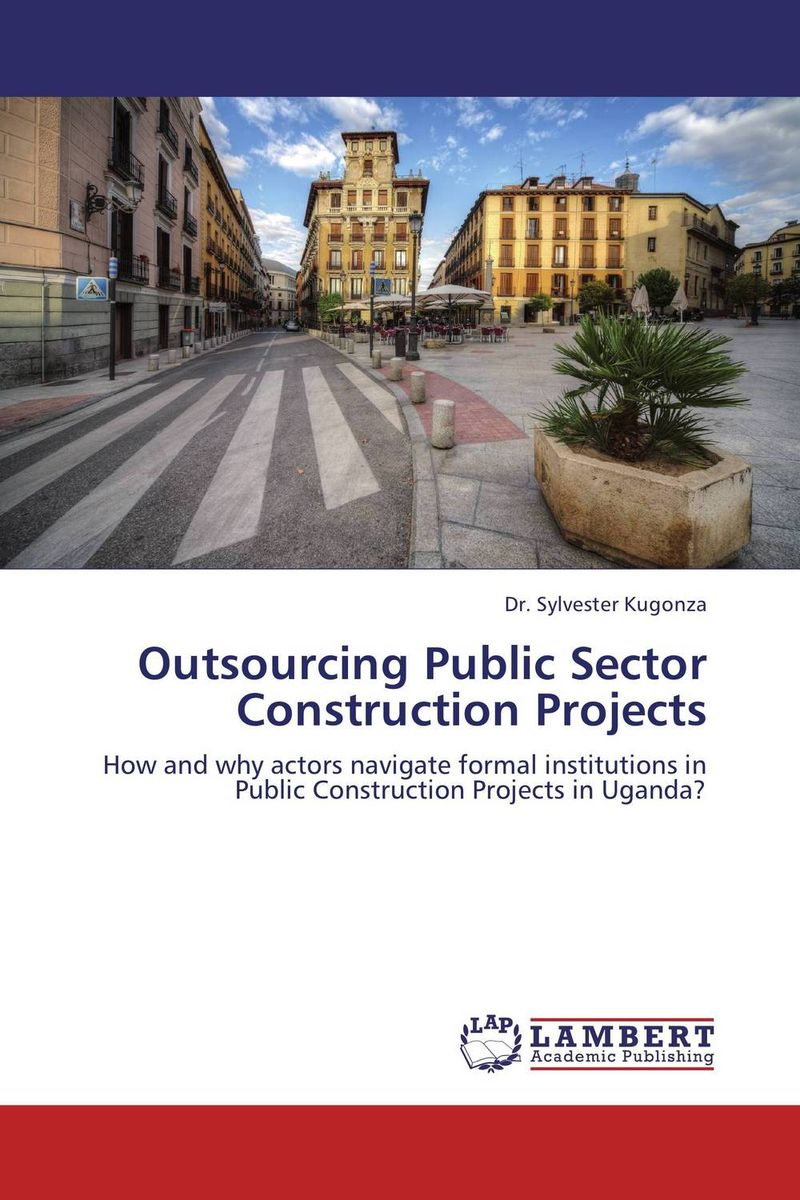 Outsourcing Public Sector Construction Projects asad ullah alam and siffat ullah khan knowledge sharing management in software outsourcing projects