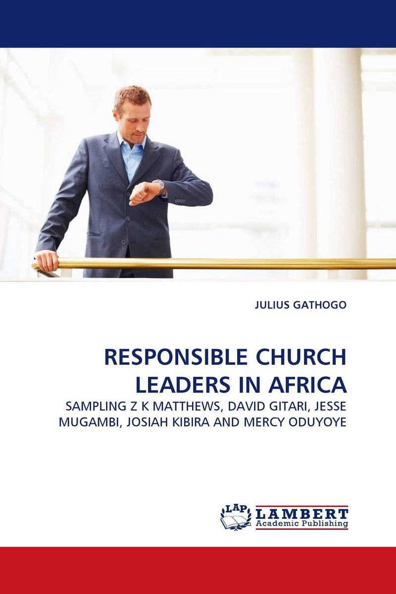 RESPONSIBLE CHURCH LEADERS IN AFRICA challenges and opportunities of indigenous church leaders in uganda