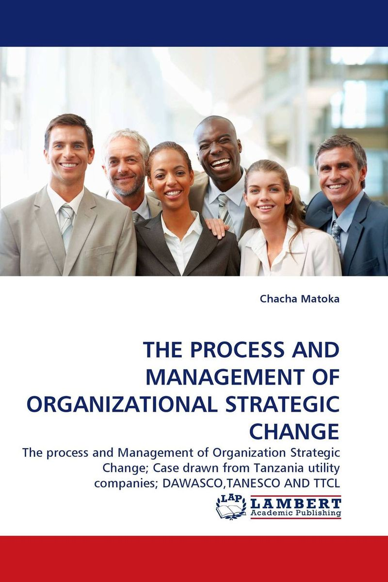 THE PROCESS AND MANAGEMENT OF ORGANIZATIONAL STRATEGIC CHANGE alison green managing to change the world the nonprofit manager s guide to getting results