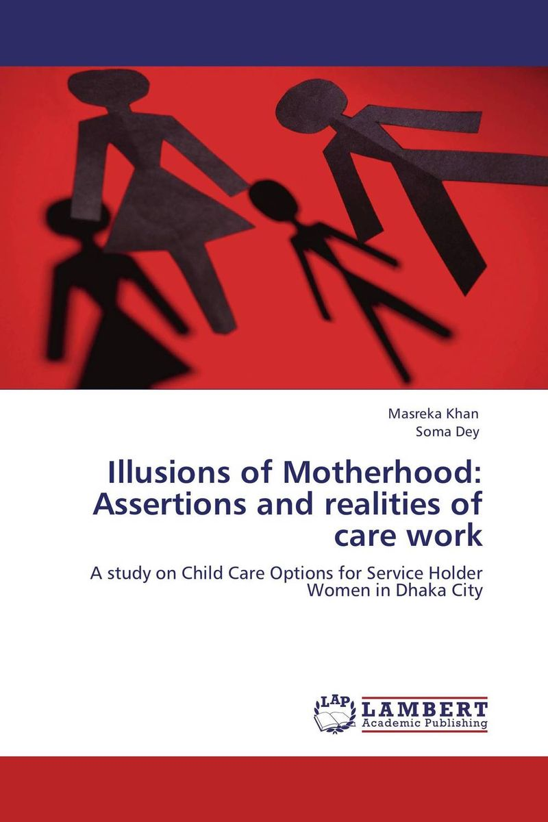 Illusions of Motherhood: Assertions and realities of care work