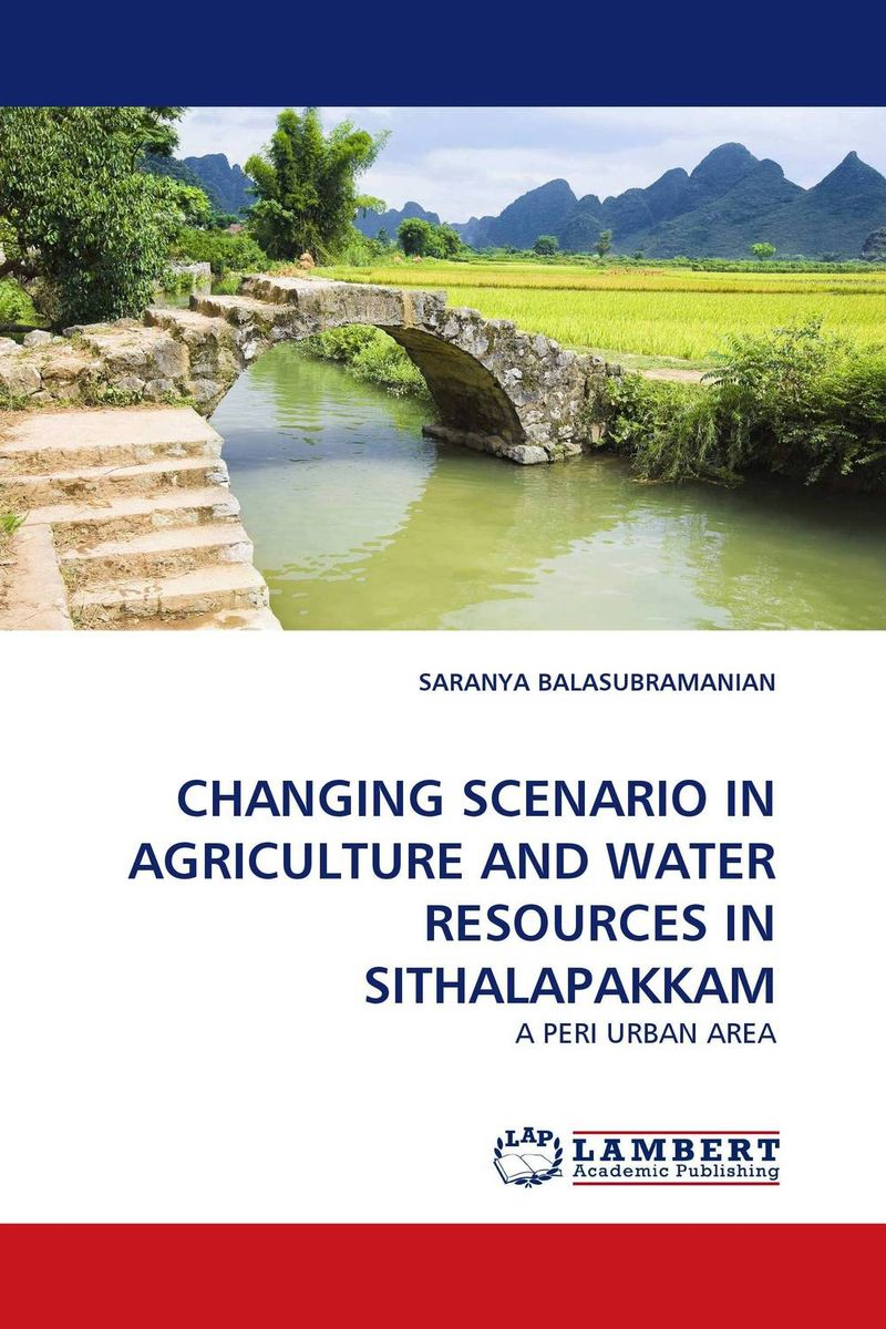 CHANGING SCENARIO IN AGRICULTURE AND WATER RESOURCES IN SITHALAPAKKAM livelihoods and water resources
