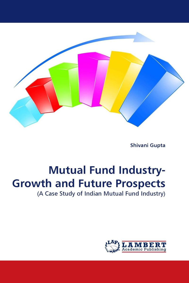 Mutual Fund Industry- Growth and Future Prospects john haslem a mutual funds portfolio structures analysis management and stewardship