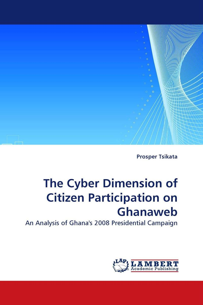 The Cyber Dimension of Citizen Participation on Ghanaweb mustafa taha cyber campaigns internet use in the 2000 u s presidential election