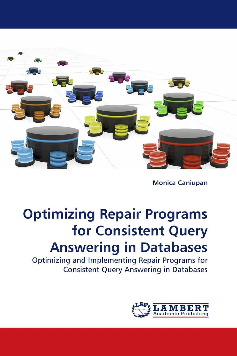 Optimizing Repair Programs for Consistent Query Answering in Databases formal semantics for lips