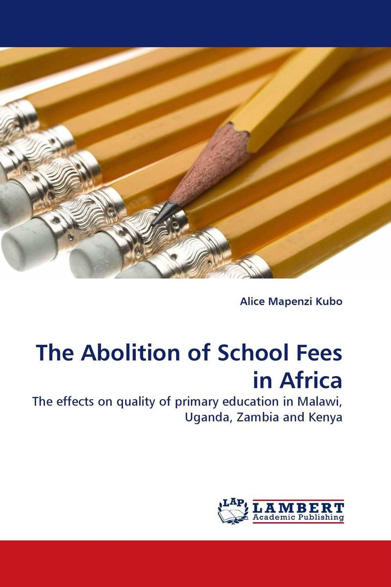 The Abolition of School Fees in Africa alice mapenzi kubo the abolition of school fees in africa