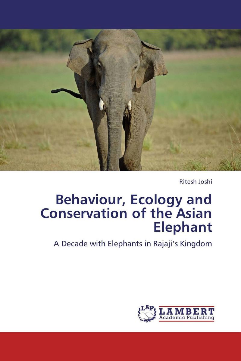 Behaviour, Ecology and Conservation of the Asian Elephant rakesh kumar pharmacology and behaviour of rhesus monkey macaca mulatta