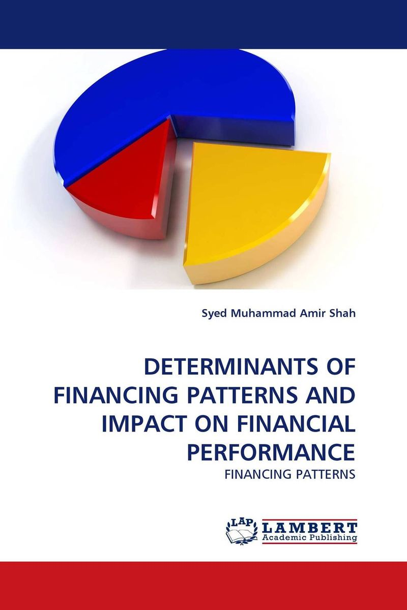 DETERMINANTS OF FINANCING PATTERNS AND IMPACT ON FINANCIAL PERFORMANCE university management in practice and performance evaluation