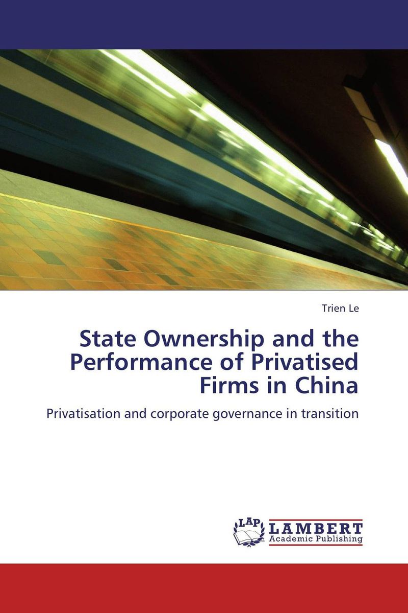 State Ownership and the Performance of Privatised Firms in China скатерти и салфетки haft скатерть oxford цвет крем золото 130х180 см