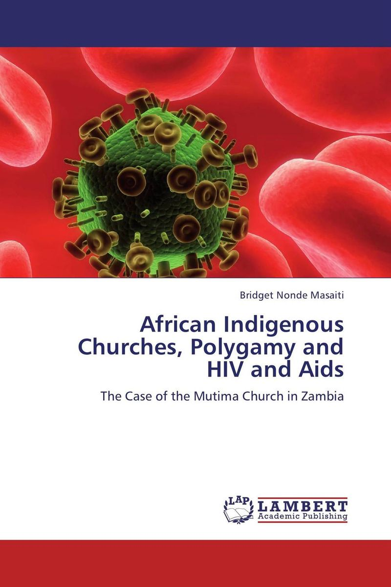 African Indigenous Churches, Polygamy and HIV and Aids phillip d mazambara the vitality of african indigenous religion