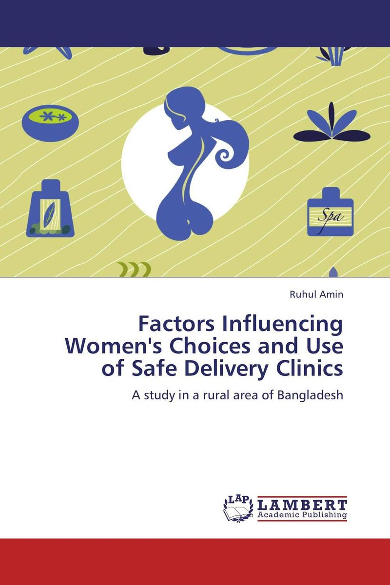 Factors Influencing Women's Choices and Use of Safe Delivery Clinics