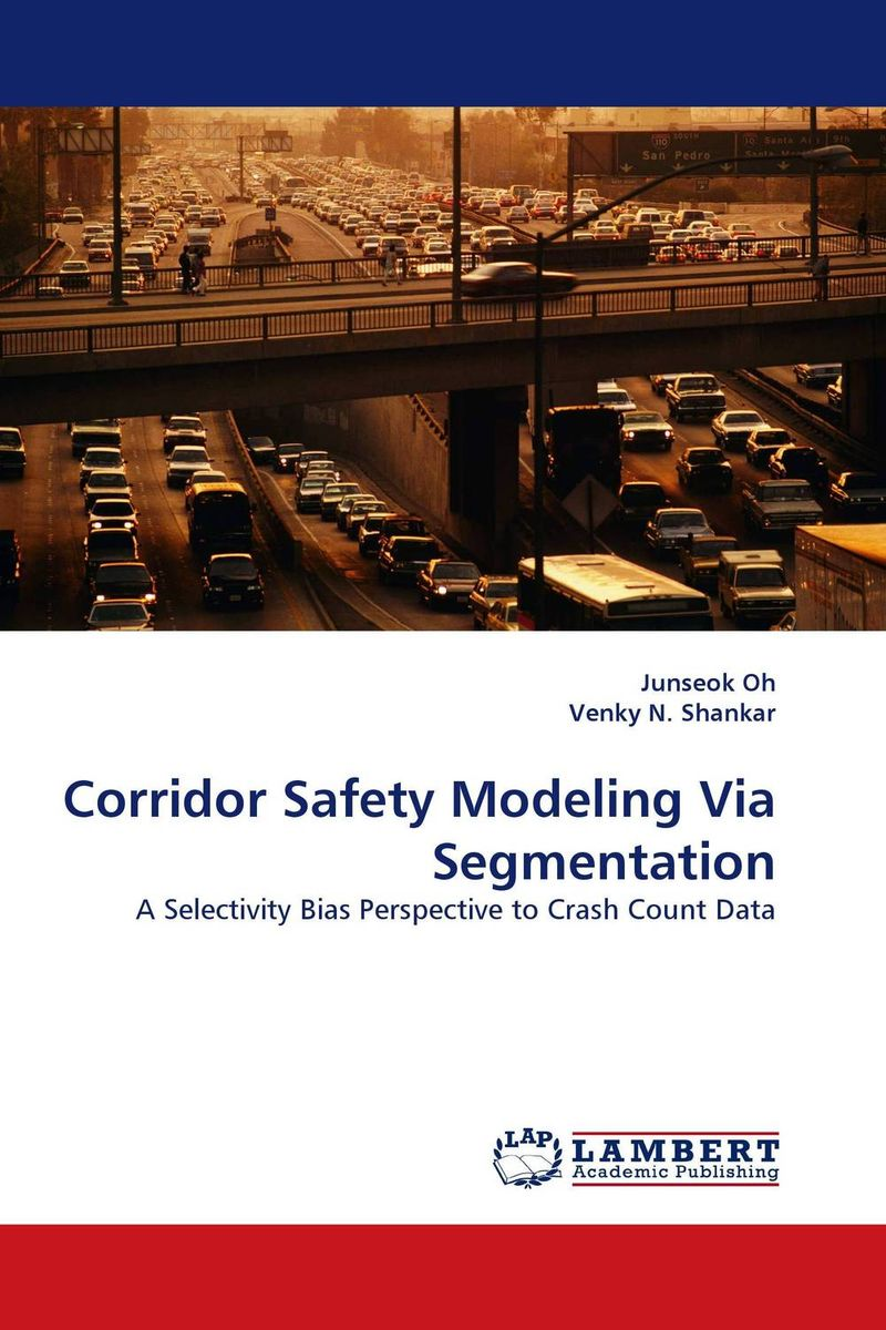 Corridor Safety Modeling Via Segmentation seunghwan shin and venky shankar selection bias and heterogeneity in severity models