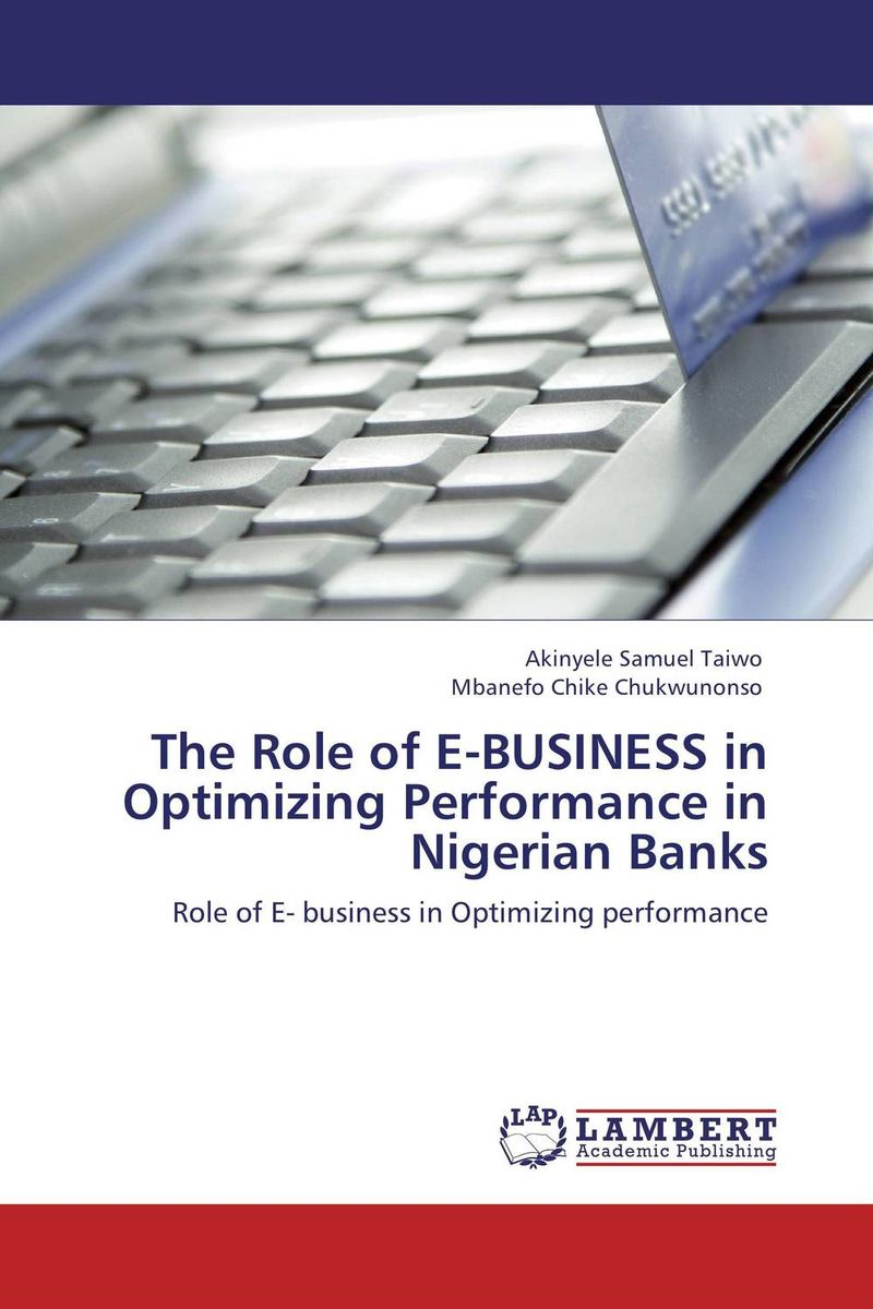 The Role of E-BUSINESS in Optimizing Performance in Nigerian Banks the role of legal feeling in the criminal legislation