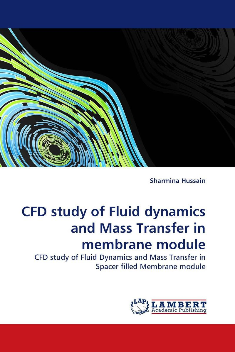 CFD study of Fluid dynamics and Mass Transfer in membrane module cfd study of fluid dynamics and mass transfer in membrane module
