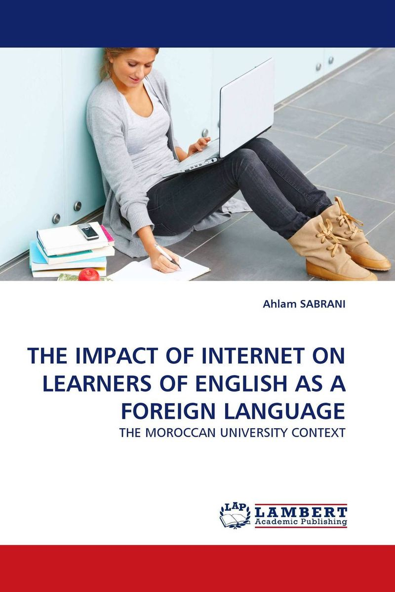 THE IMPACT OF INTERNET ON LEARNERS OF ENGLISH AS A FOREIGN LANGUAGE a study on english language proficiency of efl learners in bangladesh