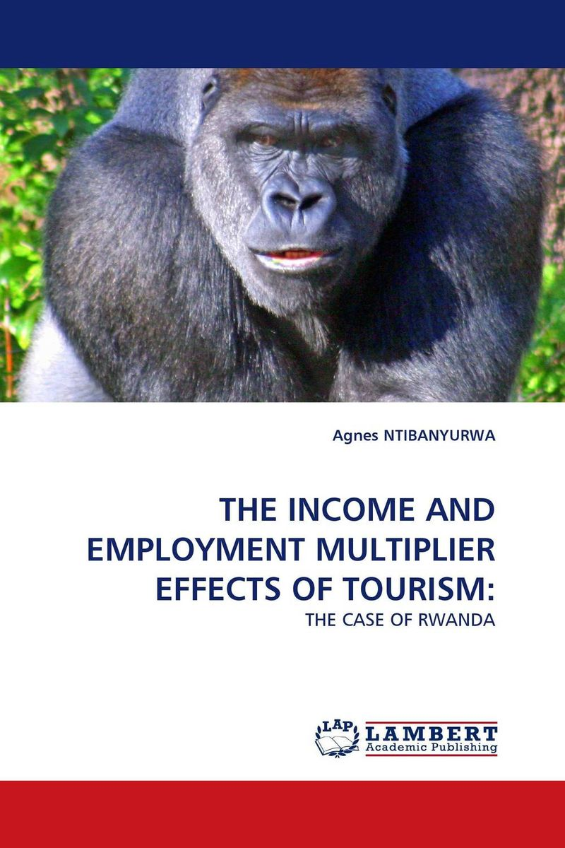 THE INCOME AND EMPLOYMENT MULTIPLIER EFFECTS OF TOURISM: mcintosh tourism – principles practices philosophies 5ed