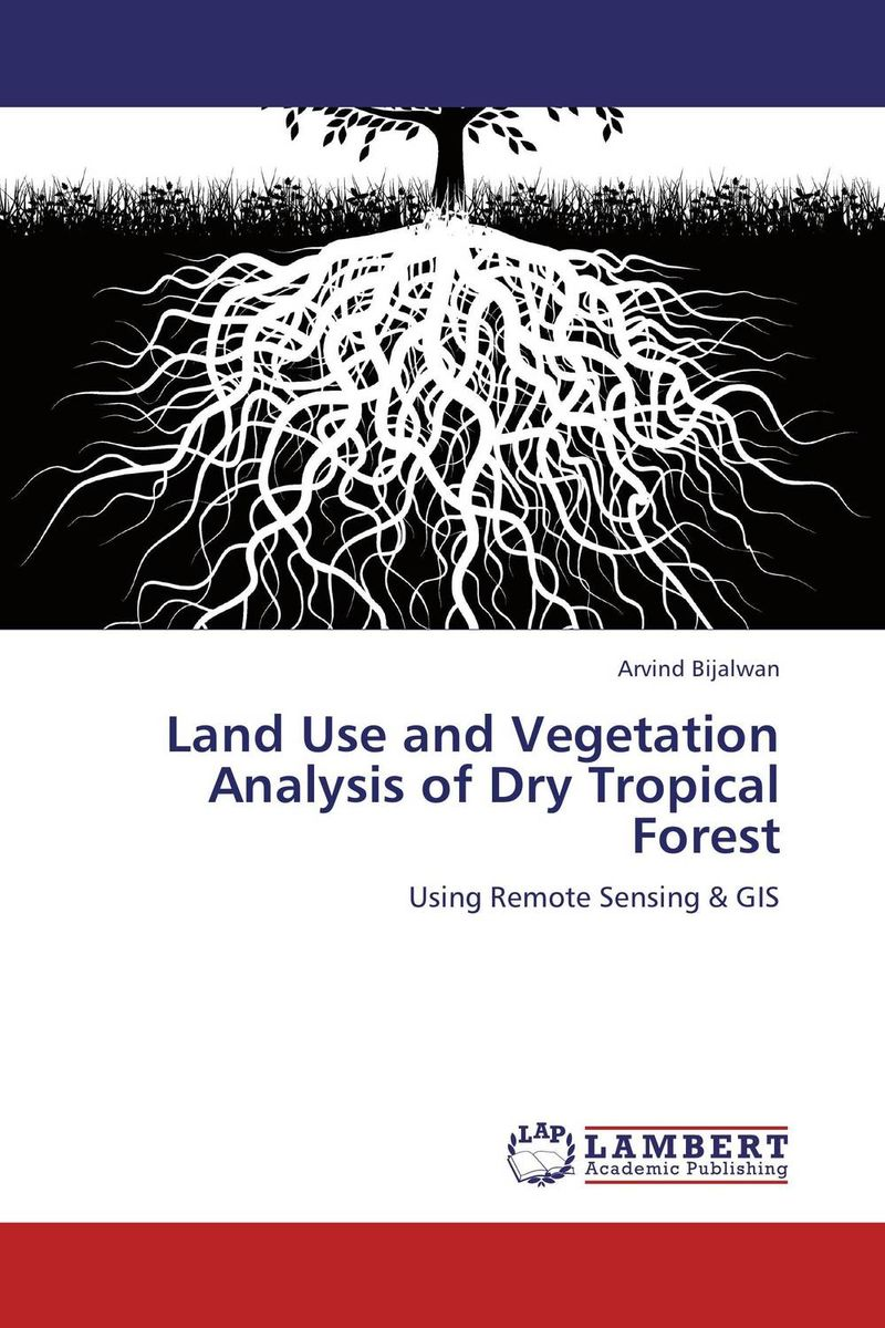 Land Use and Vegetation Analysis of Dry Tropical Forest land of savagery land of promise – the european image of the american