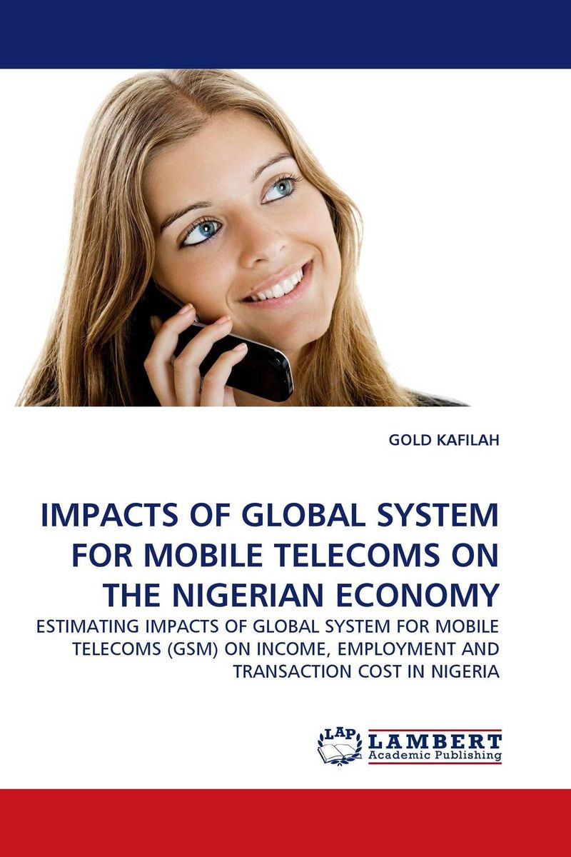IMPACTS OF GLOBAL SYSTEM FOR MOBILE TELECOMS ON THE NIGERIAN ECONOMY see yan lin the global economy in turbulent times