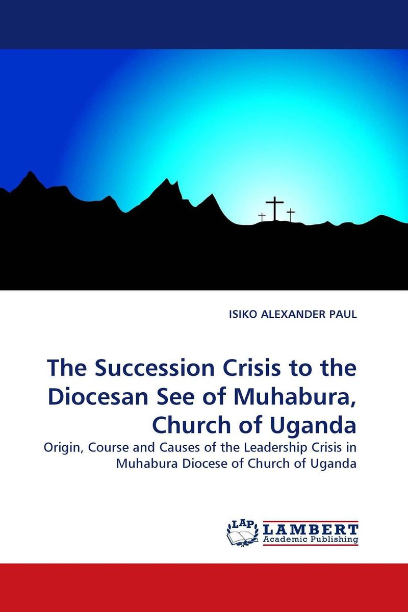 The Succession Crisis to the Diocesan See of Muhabura, Church of Uganda challenges and opportunities of indigenous church leaders in uganda