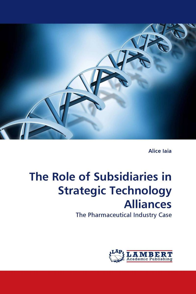 The Role of Subsidiaries in Strategic Technology Alliances ard pieter man de alliances an executive guide to designing successful strategic partnerships