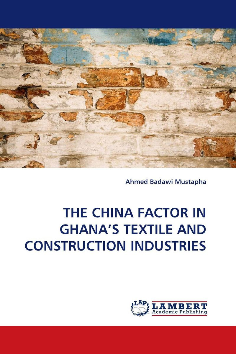 THE CHINA FACTOR IN GHANA'S TEXTILE AND CONSTRUCTION INDUSTRIES