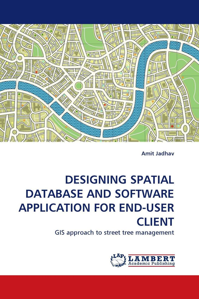DESIGNING SPATIAL DATABASE AND SOFTWARE APPLICATION FOR END-USER CLIENT database modeling and design